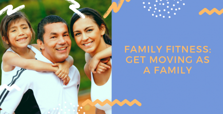 Family Fitness, family workouts, childhood obesity, workout tips, things to do with your kids, Get Moving as a Family